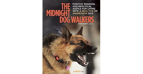 Midnight Dog Walkers (Paperback) (Annie Phenix) - image 1 of 1