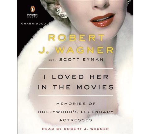 I Loved Her in the Movies : Memories of Hollywood's Legendary Actresses -  Unabridged (CD/Spoken Word) - image 1 of 1