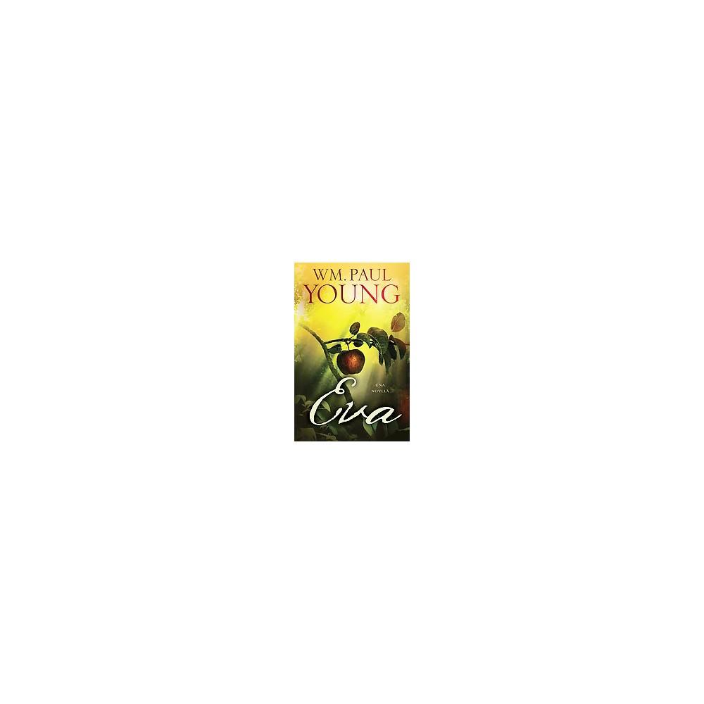 Eve ( Atria Espanol) (Reprint) (Paperback) by WM. Paul Young