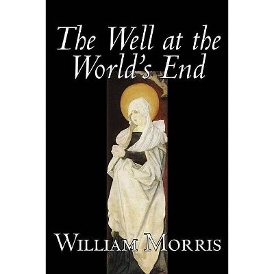 The Well at the World's End by Wiliam Morris, Fiction, Fantasy, Classics, Fairy Tales, Folk Tales, Legends & Mythology - by  William Morris