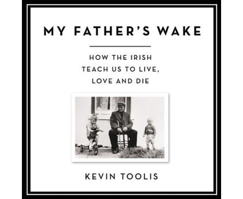 My Father's Wake : How the Irish Teach Us to Live, Love, and Die - Library Edition - Unabridged - image 1 of 1