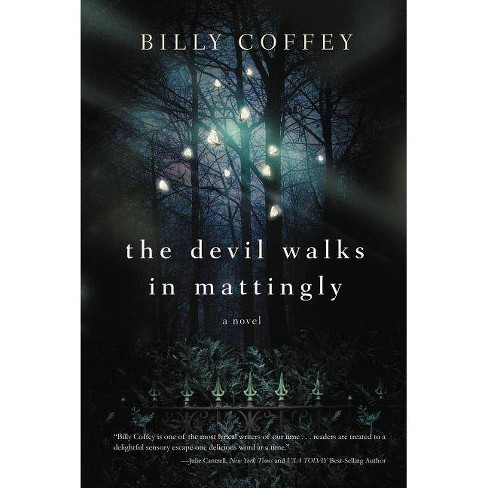 The Devil Walks in Mattingly - by  Billy Coffey (Paperback) - image 1 of 1
