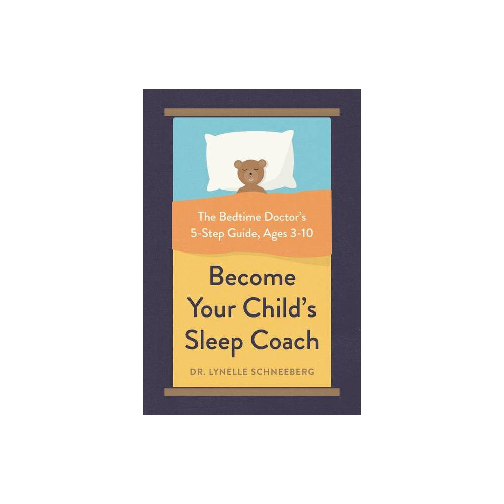 Become Your Child S Sleep Coach By Lynelle Schneeberg Paperback