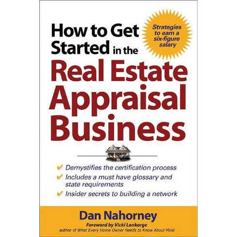 How to Get Started in the Real Estate Appraisal Business - by  Dan Nahorney & Vicki Lankarge (Paperback) - image 1 of 1