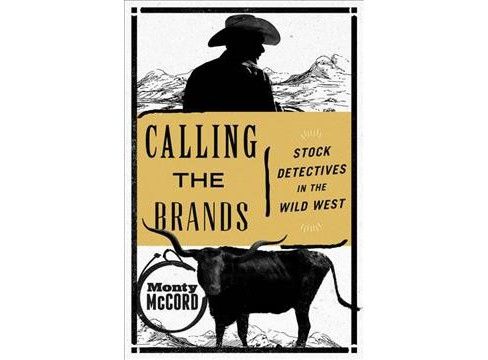 Calling the Brands : Stock Detectives in the Wild West -  by Monty McCord (Paperback) - image 1 of 1