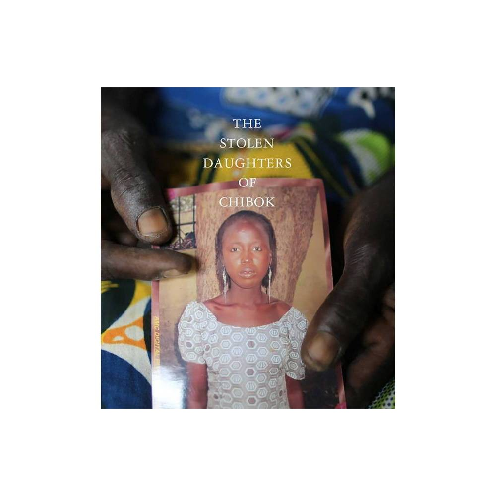 The Stolen Daughters Of Chibok By Aisha Muhammed Oyebode Hardcover