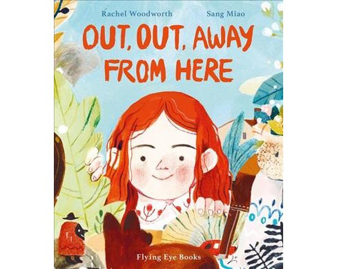 Out, Out Away from Here -  by Rachel Woodworth (Hardcover) - image 1 of 1