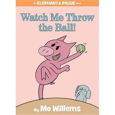 Watch Me Throw the Ball! ( An Elephant and Piggie Book)(Hardcover)by Mo Willems