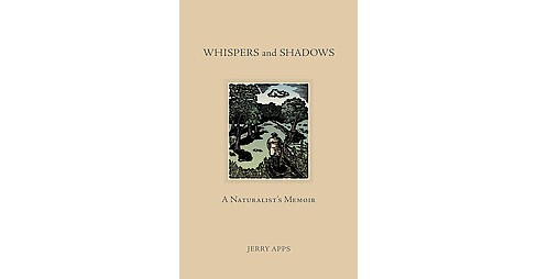 Whispers and Shadows : A Naturalist's Memoir (Hardcover) (Jerry Apps) - image 1 of 1