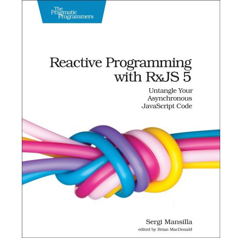 Reactive Programming With Rxjs 5 : Untangle Your Asynchronous Javascript Code -  (Paperback) - image 1 of 1