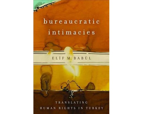 Bureaucratic Intimacies : Translating Human Rights in Turkey (Hardcover) (Elif M. Babu00fcl) - image 1 of 1