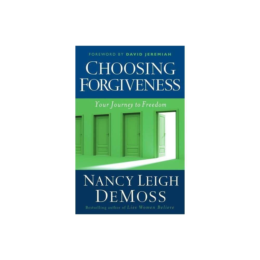 Choosing Forgiveness - by Nancy Leigh DeMoss (Paperback) Choosing Forgiveness - by Nancy Leigh DeMoss (Paperback)