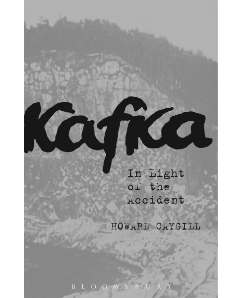 Kafka : In Light of the Accident -  by Howard Caygill (Hardcover) - image 1 of 1