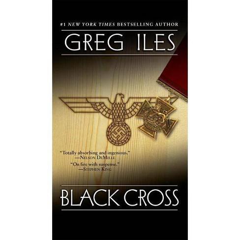 Black Cross - (World War II Thriller) by  Greg Iles (Paperback) - image 1 of 1