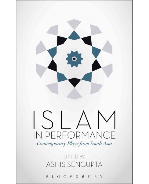 Islam in Performance : Contemporary Plays from South Asia (Hardcover) - image 1 of 1