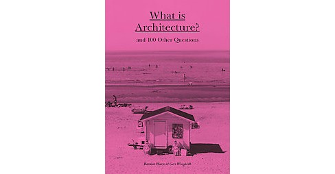 What Is Architecture? : And 100 Other Questions (Hardcover) (Rasmus Waern & Gert Windgardh) - image 1 of 1
