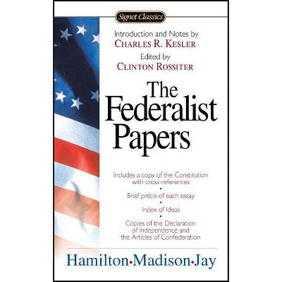 The Federalist Papers - (Signet Classics) by  Alexander Hamilton & James Madison & John Jay (Paperback)