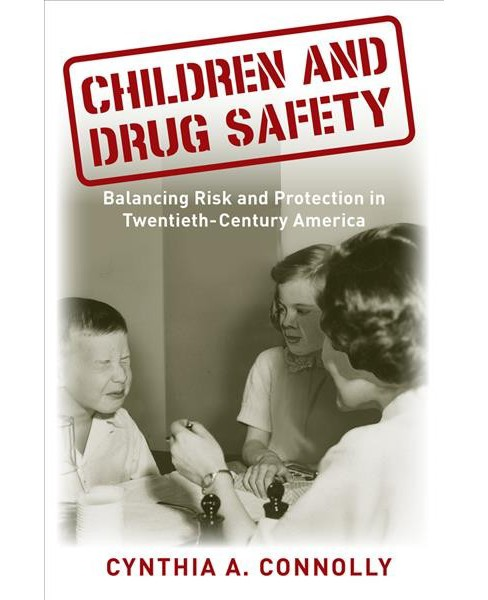 Children and Drug Safety : Balancing Risk and Protection in Twentieth-Century America -  (Hardcover) - image 1 of 1