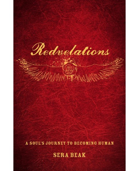 Redvelations : A Soul's Journey to Becoming Human -  by Sera Beak (Hardcover) - image 1 of 1