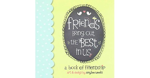 Friends Bring Out the Best in Us (Hardcover) (Amylee Weeks) - image 1 of 1