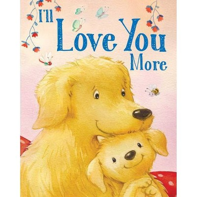 I'll Love You More - (Baby Shower Gift Books) by  Andi Landes (Board Book)