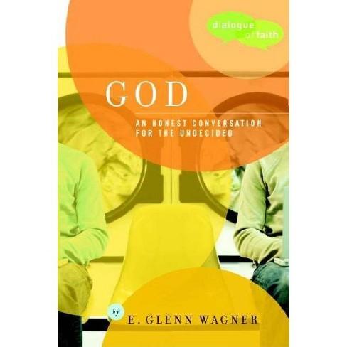 God - (Dialogue of Faith) by  E Glenn Wagner (Paperback) - image 1 of 1
