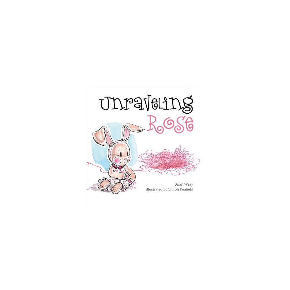 Unraveling Rose - by Brian Wray (Hardcover)
