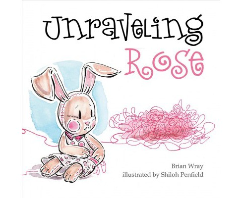 Unraveling Rose -  by Brian Wray (Hardcover) - image 1 of 1