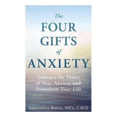 The Four Gifts of Anxiety - by  Sherianna Boyle (Paperback)