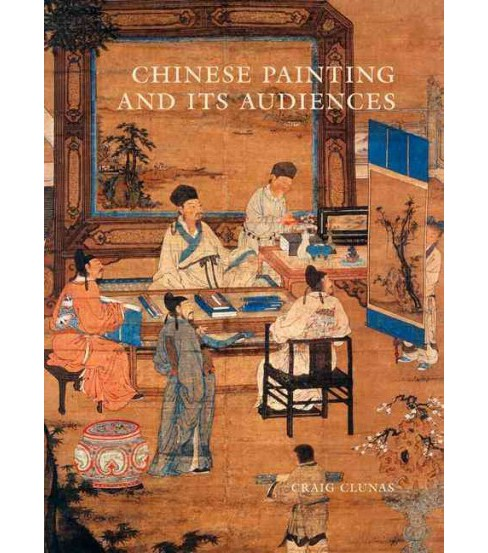 Chinese Painting and Its Audiences (Vol 61) (Hardcover) (Craig Clunas) - image 1 of 1
