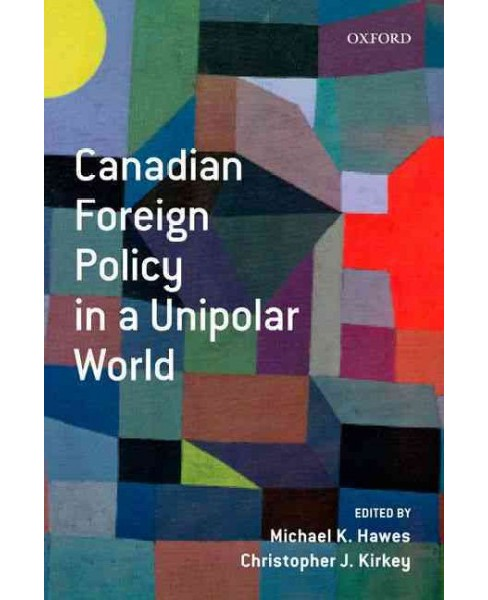 Canadian Foreign Policy in a Unipolar World (Paperback) (Michael Hawes) - image 1 of 1