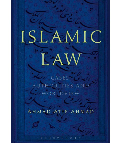 Islamic Law : Cases, Authorities, and Worldview (Hardcover) (Ahmad Atif Ahmad) - image 1 of 1
