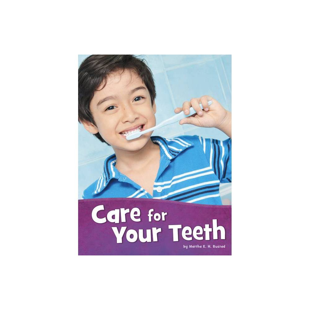 Care For Your Teeth Health And My Body By Martha E H Rustad Hardcover
