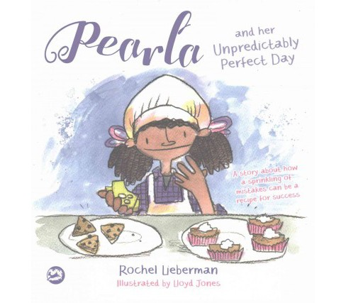 Pearla and Her Unpredictably Perfect Day : A Story About How a Sprinkling of Mistakes Can Be a Recipe - image 1 of 1