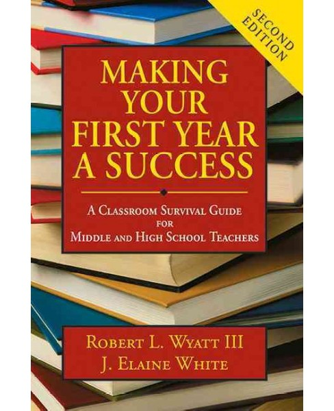 Making Your First Year a Success : A Classroom Survival Guide for Middle and High School Teachers - image 1 of 1