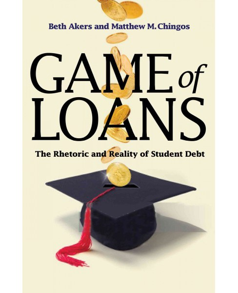 Game of Loans : The Rhetoric and Reality of Student Debt (Hardcover) (Beth Akers) - image 1 of 1