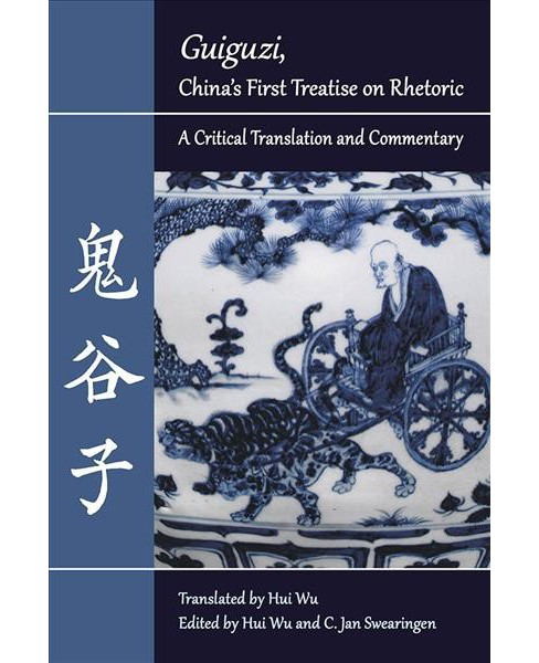 Guiguzi, China's First Treatise on Rhetoric : A Critical Translation and Commentary (Paperback) - image 1 of 1