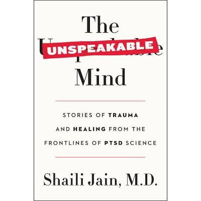 The Unspeakable Mind - by  Shaili Jain M D (Paperback)