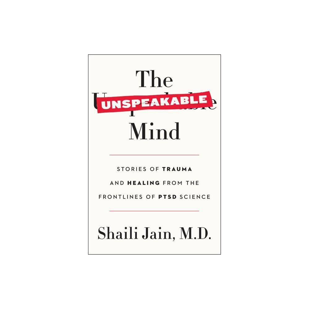 The Unspeakable Mind By Shaili Jain M D Paperback