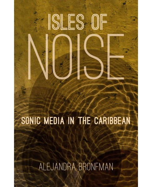 Isles of Noise : Sonic Media in the Caribbean (Paperback) (Alejandra Bronfman) - image 1 of 1