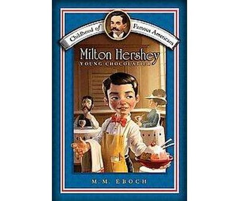 Milton Hershey : Young Chocolatier (Paperback) (M. M. Eboch) - image 1 of 1