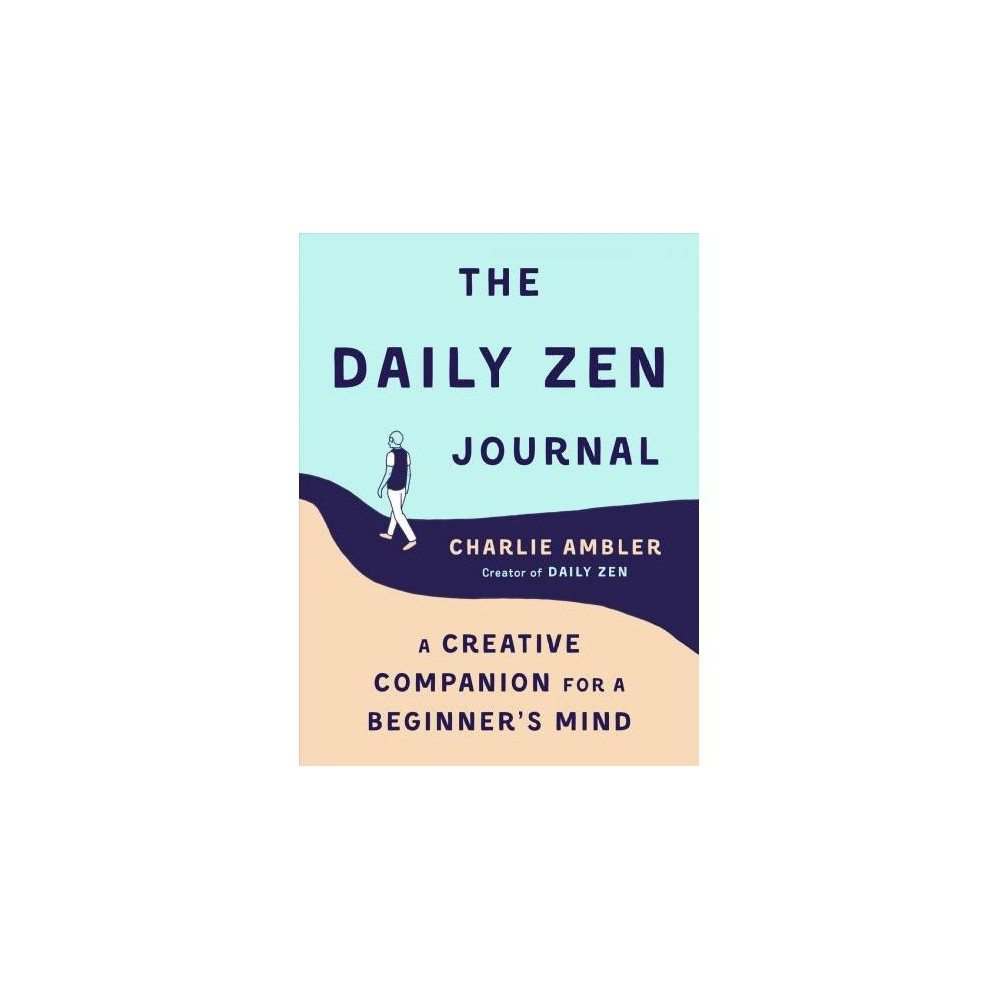 Daily Zen Journal : A Creative Companion for a Beginner's Mind - by Charlie Ambler (Paperback)