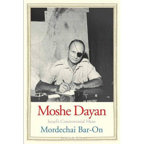 Moshe Dayan - (Jewish Lives (Hardcover)) by  Mordechai Bar-On (Hardcover) - image 1 of 1