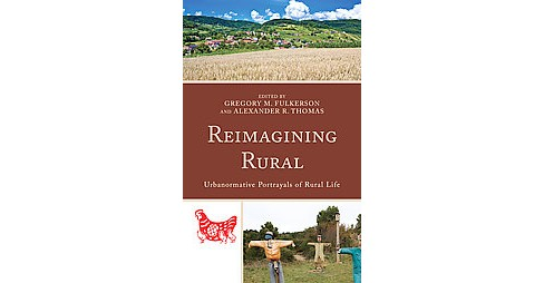 Reimagining Rural : Urbanormative Portrayals of Rural Life (Hardcover) - image 1 of 1