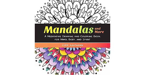 Mandalas and More Adult Coloring Book : A Meditative Drawing and Coloring Book for Mind, Body, and - image 1 of 1