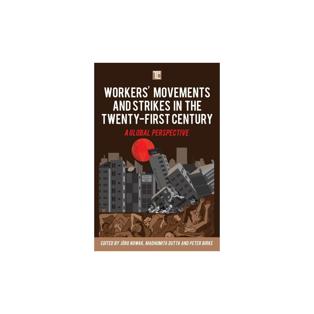 Workers' Movements and Strikes in the Twenty-first Century : A Global Perspective - (Hardcover)