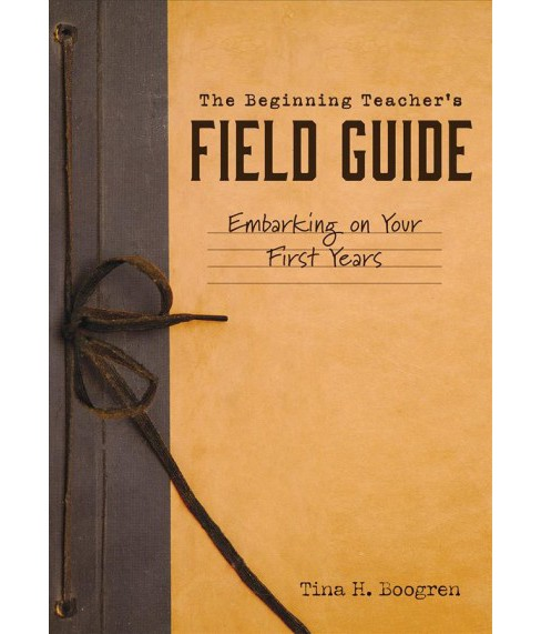 Beginning Teacher's Field Guide : Embarking on Your First Years -  by Tina H. Boogren (Paperback) - image 1 of 1