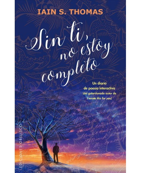Sin ti, no estoy completo/ I Am Incomplete Without You : Un Diario De Poesia Interactiva (Paperback) - image 1 of 1