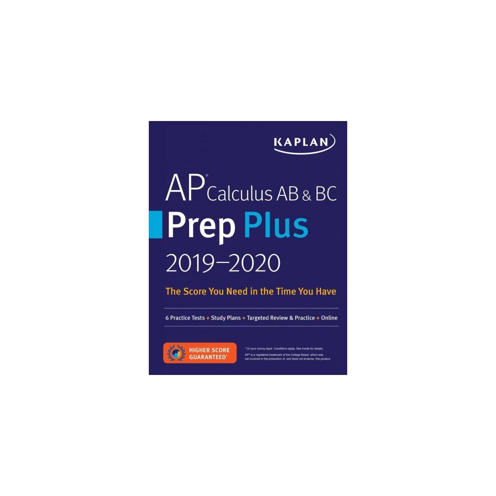 Kaplan AP Calculus AB & BC Prep Plus 2019-2020 : 6 Practice Tests + Study Plans + Targeted Review &