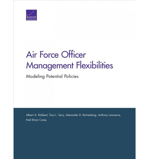 Air Force Officer Management Flexibilities : Modeling Potential Policies (Paperback) (Albert A. Robbert - image 1 of 1